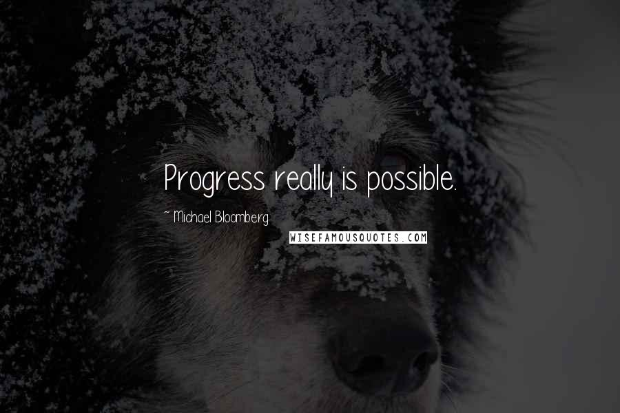 Michael Bloomberg quotes: Progress really is possible.
