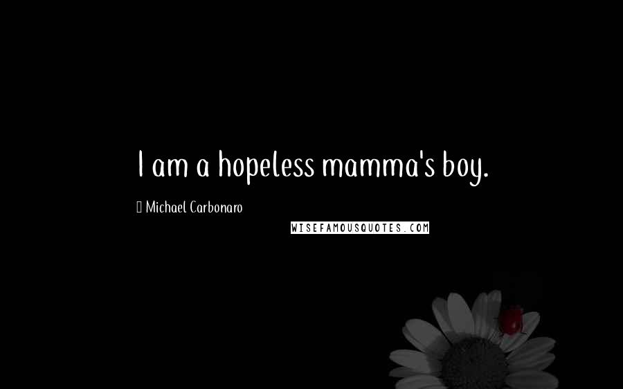 Michael Carbonaro quotes: I am a hopeless mamma's boy.
