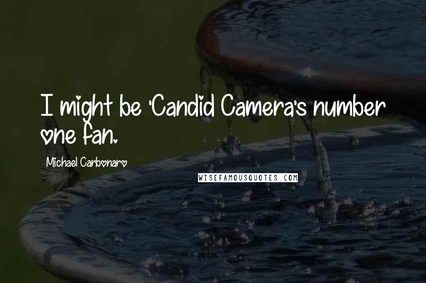 Michael Carbonaro quotes: I might be 'Candid Camera's number one fan.