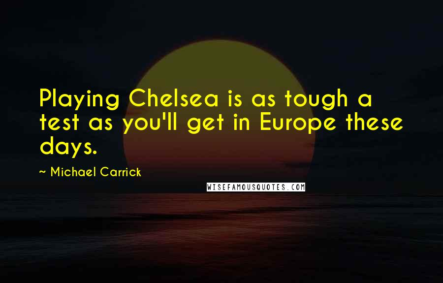 Michael Carrick quotes: Playing Chelsea is as tough a test as you'll get in Europe these days.