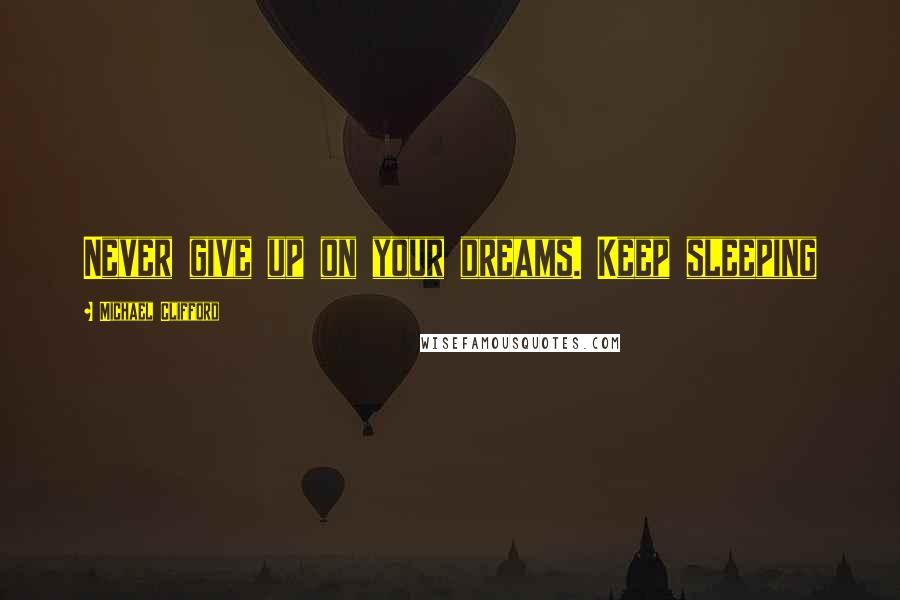 Michael Clifford quotes: Never give up on your dreams. Keep sleeping