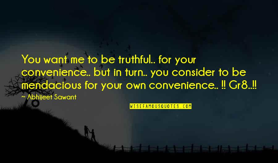 Michael Collins Politician Quotes By Abhijeet Sawant: You want me to be truthful.. for your