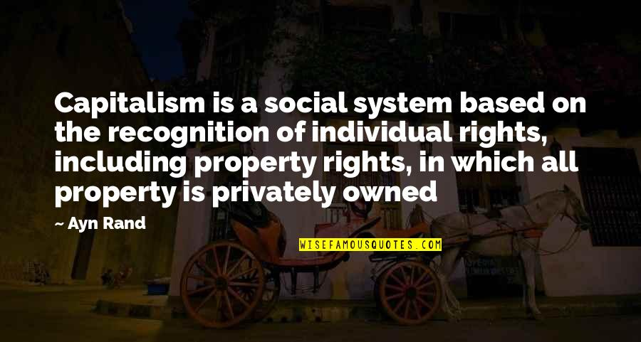 Michael Crichton Travels Quotes By Ayn Rand: Capitalism is a social system based on the