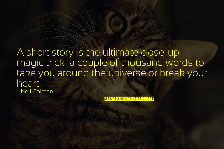 Michael Crichton Travels Quotes By Neil Gaiman: A short story is the ultimate close-up magic