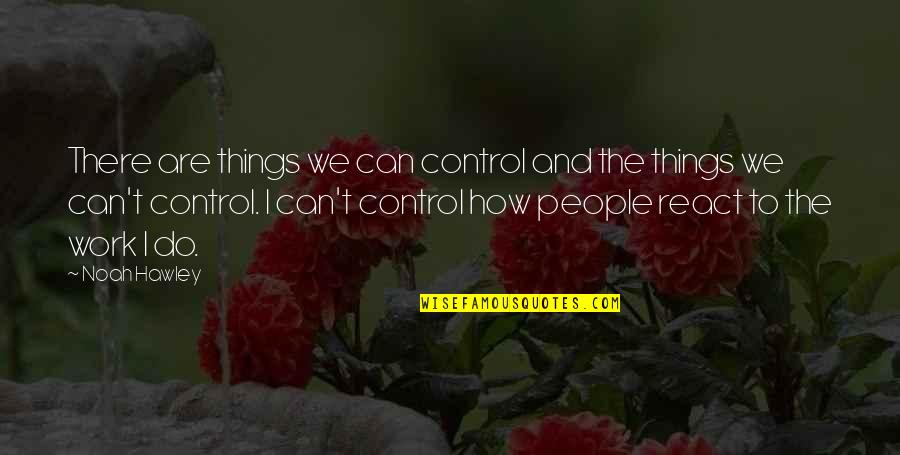 Michael Crichton Travels Quotes By Noah Hawley: There are things we can control and the