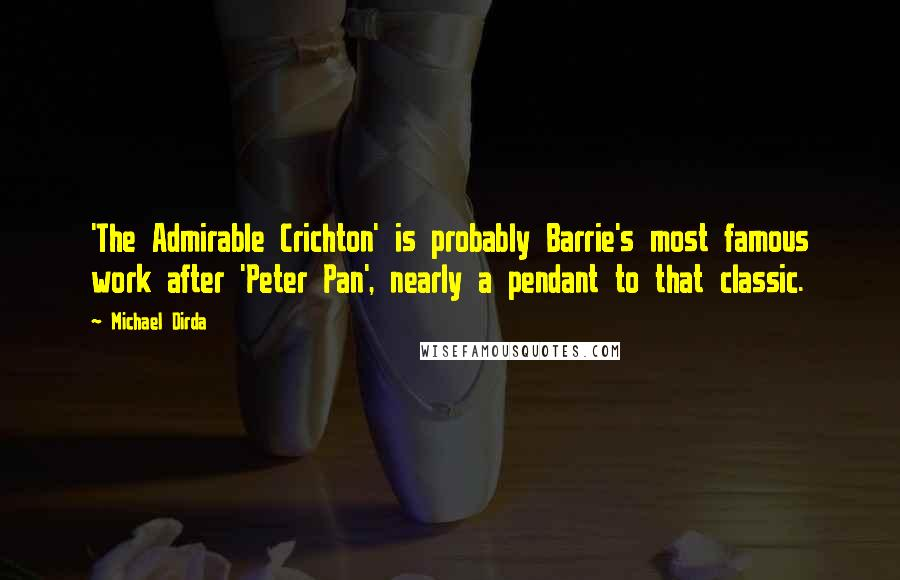 Michael Dirda quotes: 'The Admirable Crichton' is probably Barrie's most famous work after 'Peter Pan', nearly a pendant to that classic.