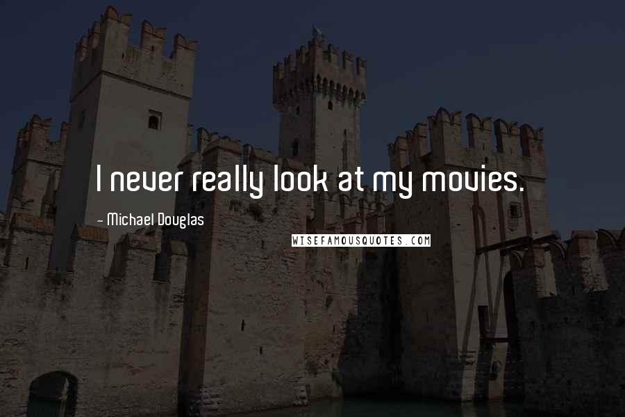 Michael Douglas quotes: I never really look at my movies.