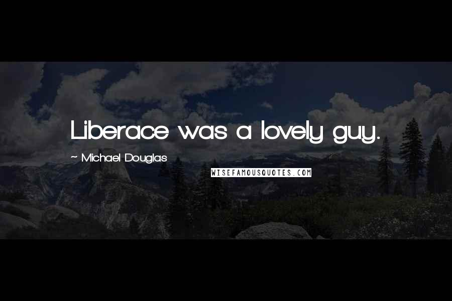 Michael Douglas quotes: Liberace was a lovely guy.