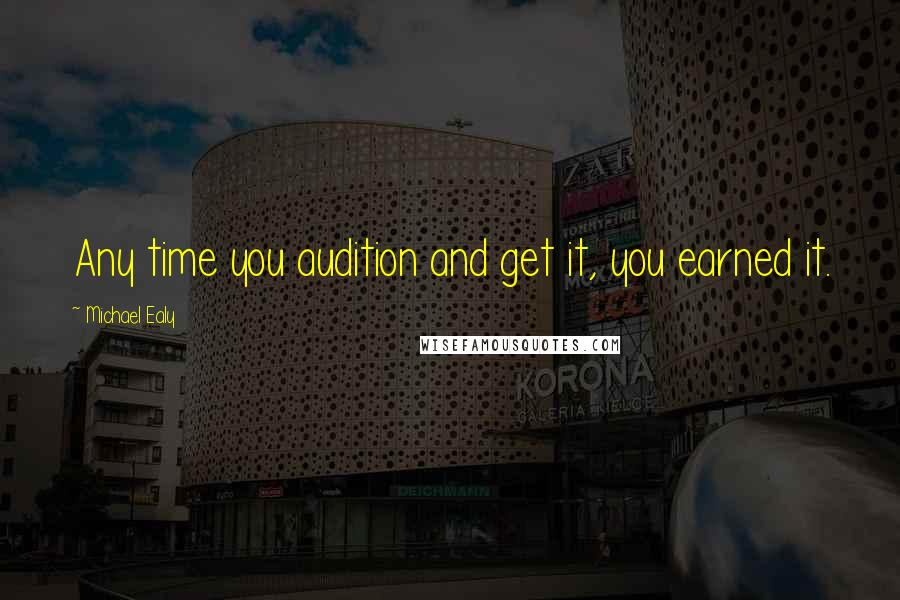 Michael Ealy quotes: Any time you audition and get it, you earned it.