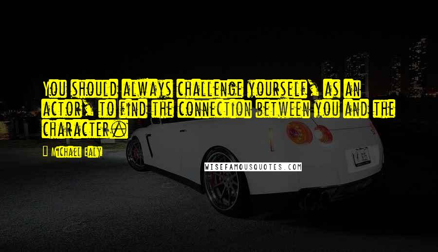 Michael Ealy quotes: You should always challenge yourself, as an actor, to find the connection between you and the character.