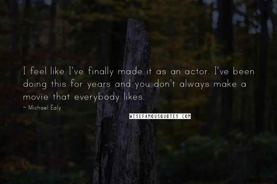 Michael Ealy quotes: I feel like I've finally made it as an actor. I've been doing this for years and you don't always make a movie that everybody likes.