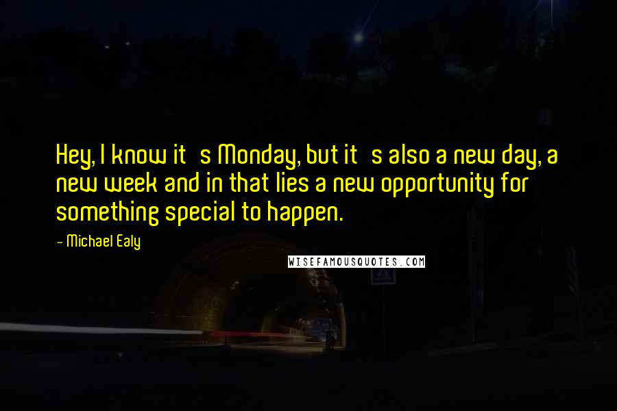 Michael Ealy quotes: Hey, I know it's Monday, but it's also a new day, a new week and in that lies a new opportunity for something special to happen.