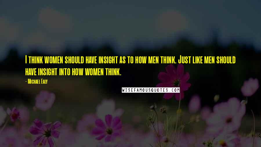 Michael Ealy quotes: I think women should have insight as to how men think. Just like men should have insight into how women think.