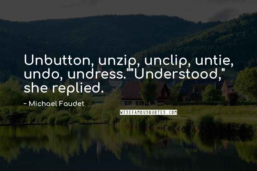 "Michael Faudet quotes: Unbutton, unzip, unclip, untie, undo, undress.""""Understood,"" she replied."