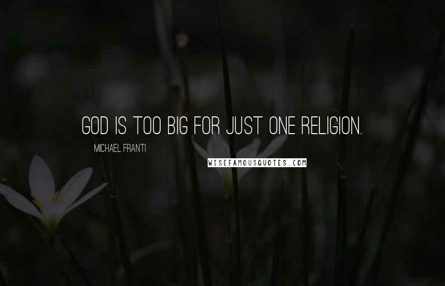 Michael Franti quotes: God is too big for just one religion.