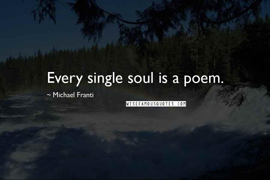 Michael Franti quotes: Every single soul is a poem.