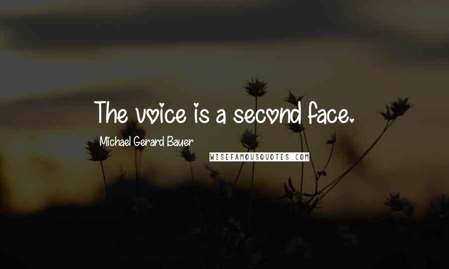Michael Gerard Bauer quotes: The voice is a second face.
