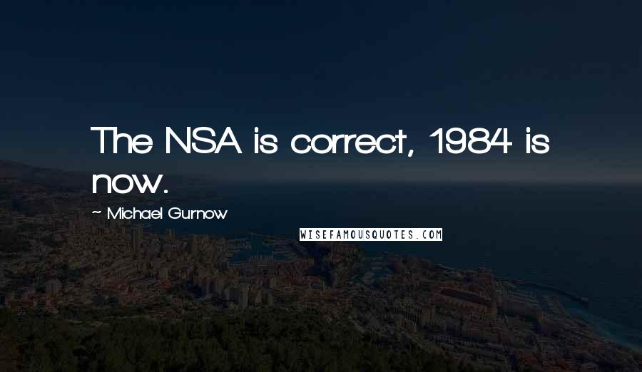 Michael Gurnow quotes: The NSA is correct, 1984 is now.