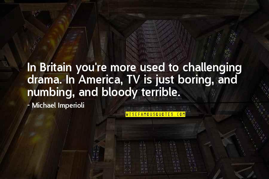 Michael Imperioli Quotes By Michael Imperioli: In Britain you're more used to challenging drama.