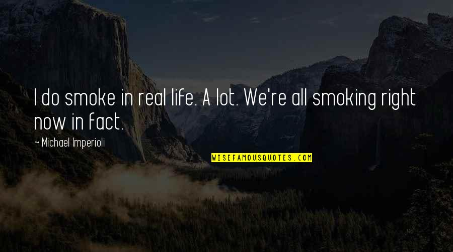 Michael Imperioli Quotes By Michael Imperioli: I do smoke in real life. A lot.