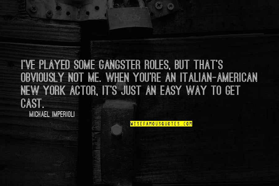 Michael Imperioli Quotes By Michael Imperioli: I've played some gangster roles, but that's obviously