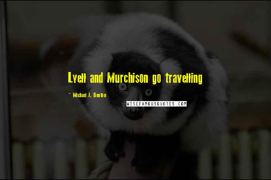 Michael J. Benton quotes: Lyell and Murchison go travelling