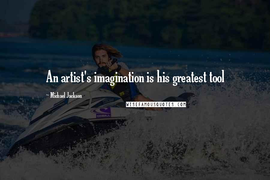 Michael Jackson quotes: An artist's imagination is his greatest tool
