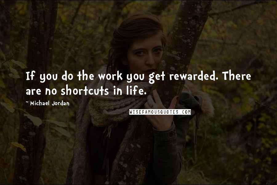Michael Jordan quotes: If you do the work you get rewarded. There are no shortcuts in life.