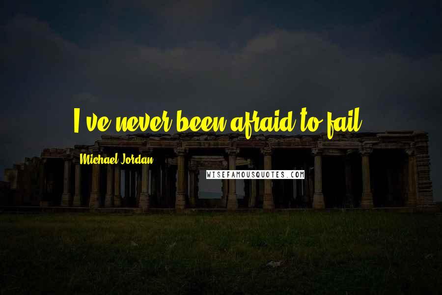 Michael Jordan quotes: I've never been afraid to fail.