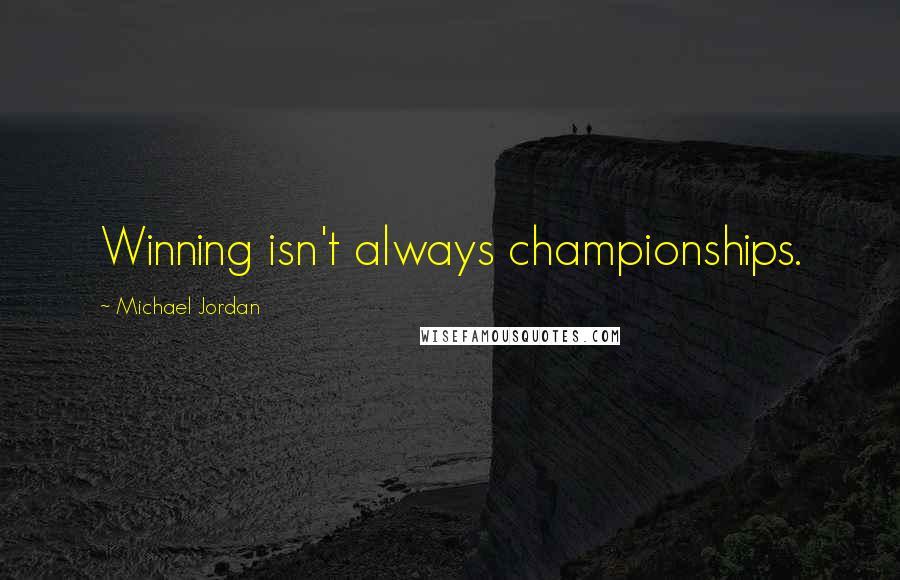 Michael Jordan quotes: Winning isn't always championships.