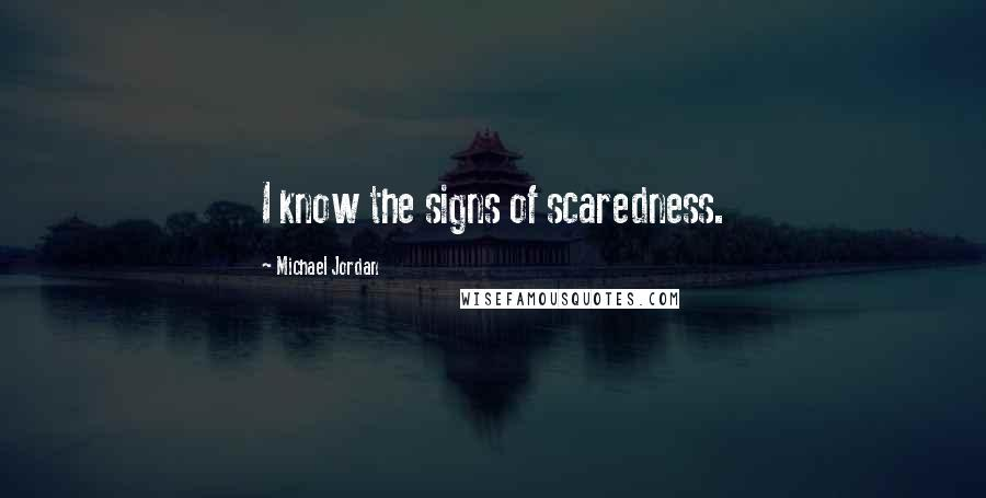 Michael Jordan quotes: I know the signs of scaredness.