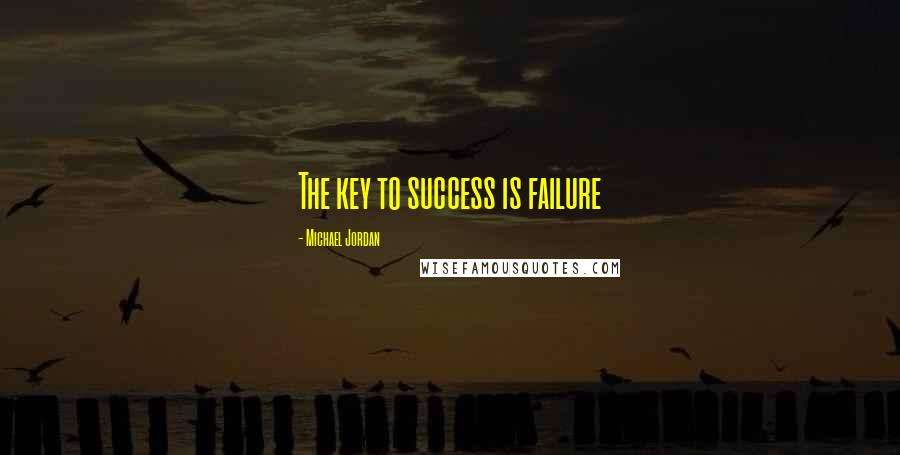 Michael Jordan quotes: The key to success is failure