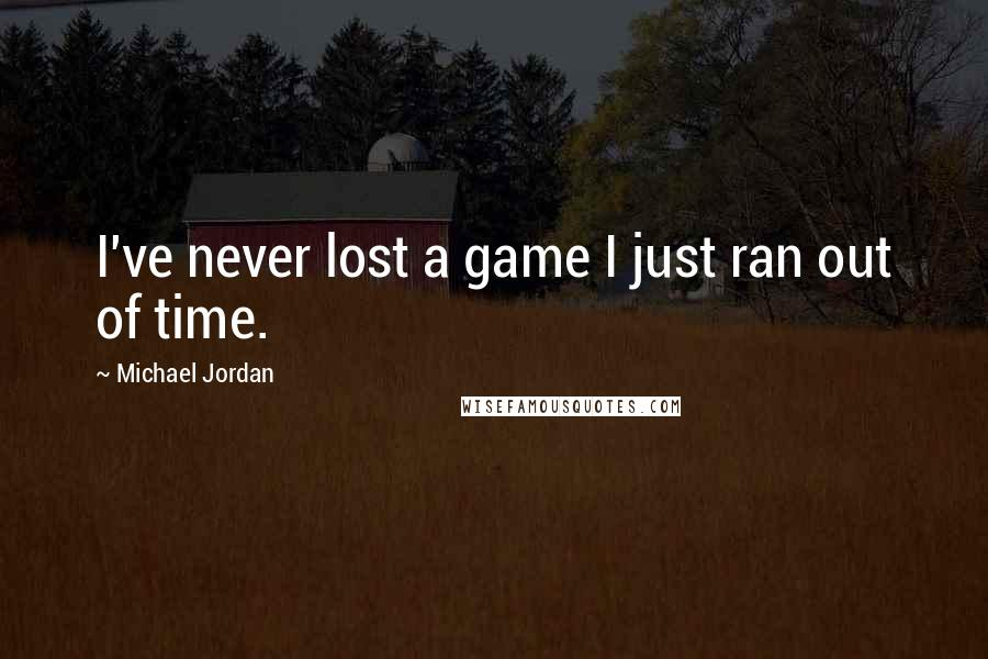 Michael Jordan quotes: I've never lost a game I just ran out of time.