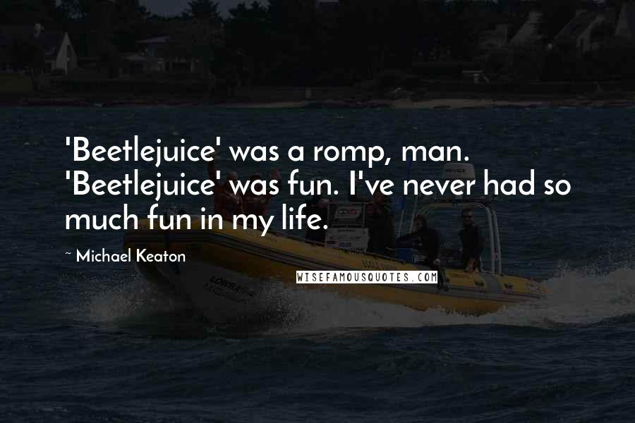 Michael Keaton quotes: 'Beetlejuice' was a romp, man. 'Beetlejuice' was fun. I've never had so much fun in my life.
