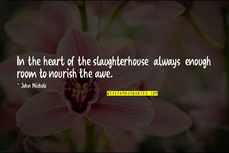 Michael Kewley Quotes By John Nichols: In the heart of the slaughterhouse always enough