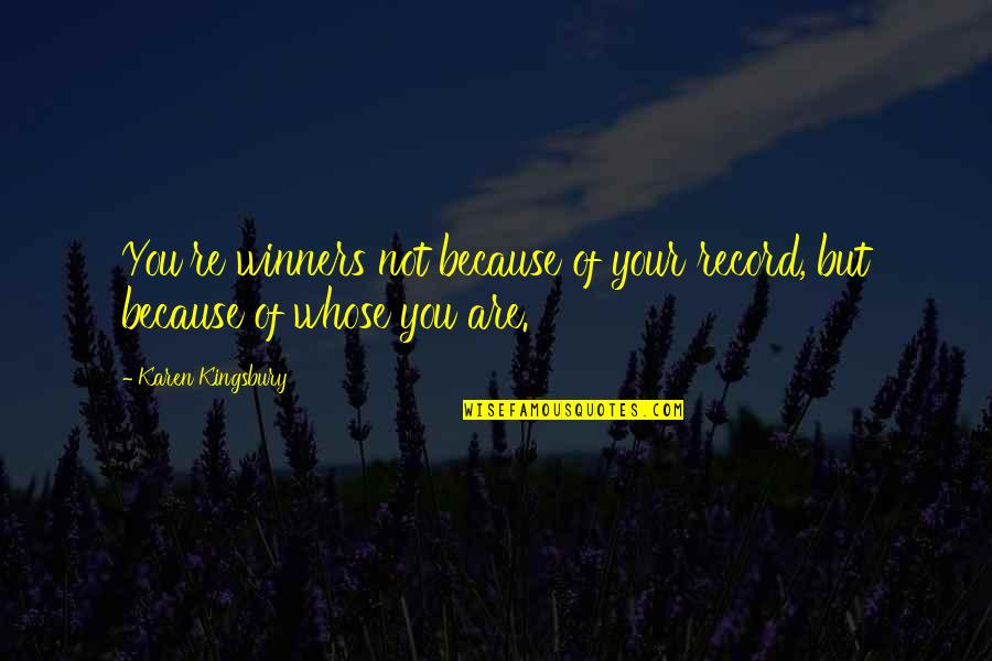 Michael Kewley Quotes By Karen Kingsbury: You're winners not because of your record, but