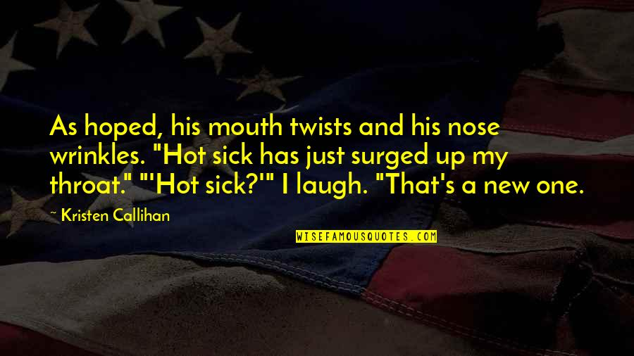 Michael Kewley Quotes By Kristen Callihan: As hoped, his mouth twists and his nose