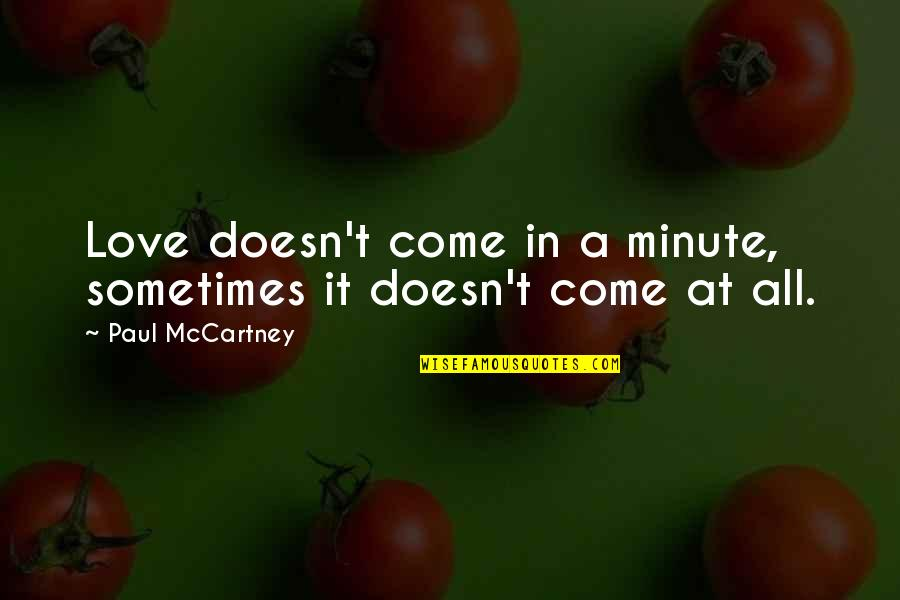 Michael Kewley Quotes By Paul McCartney: Love doesn't come in a minute, sometimes it