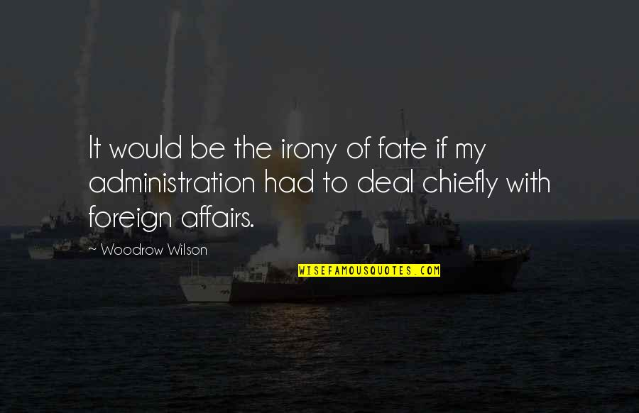 Michael Kewley Quotes By Woodrow Wilson: It would be the irony of fate if