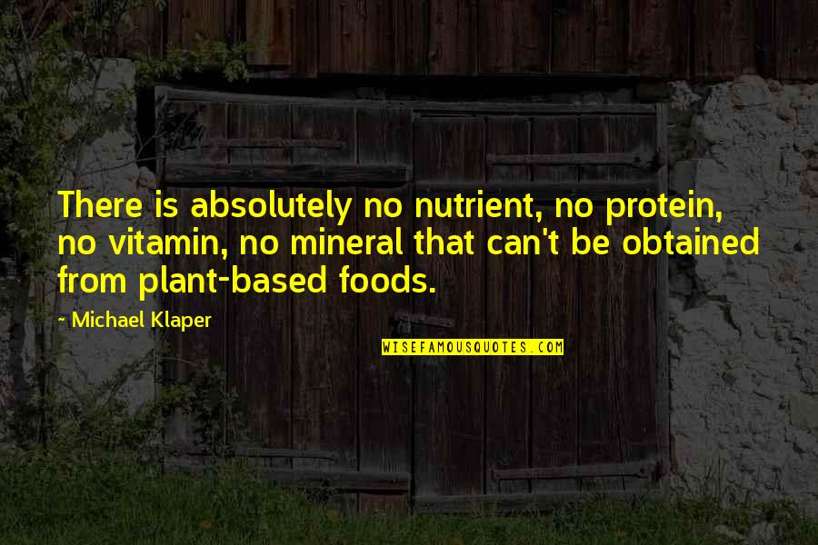 Michael Klaper Quotes By Michael Klaper: There is absolutely no nutrient, no protein, no