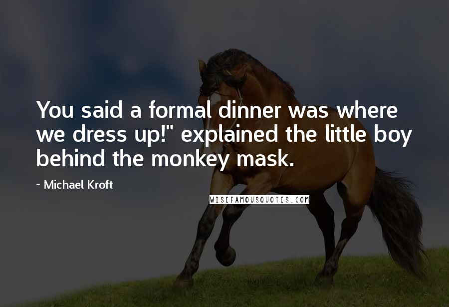 "Michael Kroft quotes: You said a formal dinner was where we dress up!"" explained the little boy behind the monkey mask."
