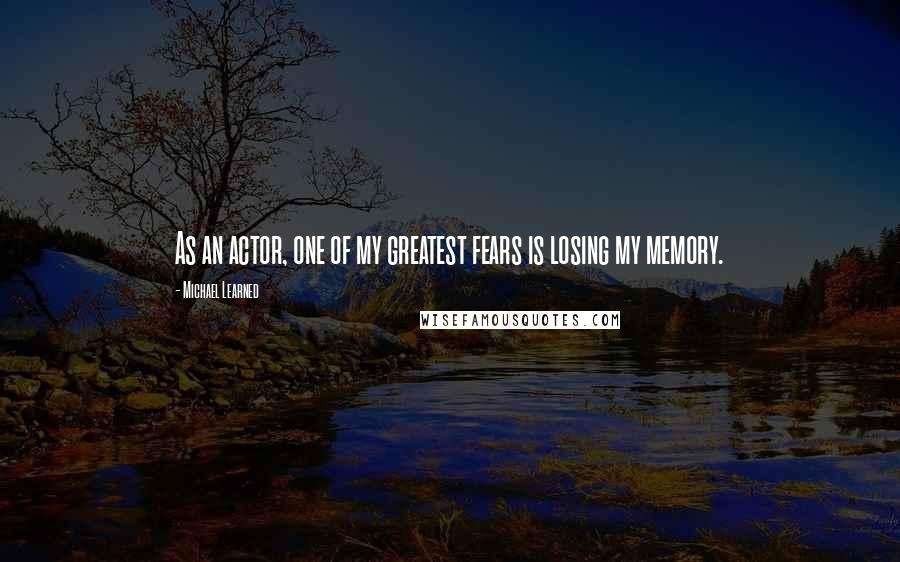 Michael Learned quotes: As an actor, one of my greatest fears is losing my memory.