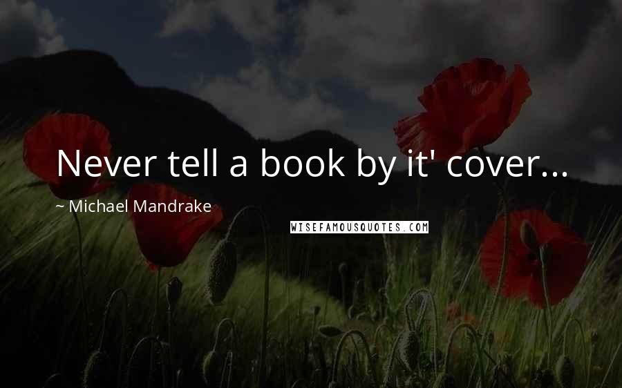 Michael Mandrake quotes: Never tell a book by it' cover...