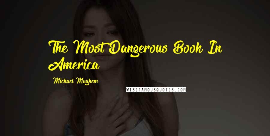 Michael Mayhem quotes: The Most Dangerous Book In America
