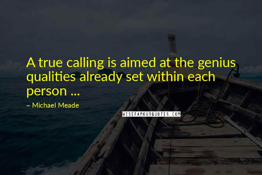 Michael Meade quotes: A true calling is aimed at the genius qualities already set within each person ...