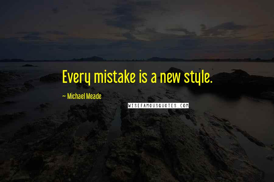 Michael Meade quotes: Every mistake is a new style.