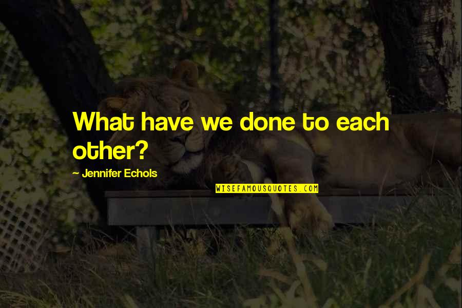 Michael Messner Quotes By Jennifer Echols: What have we done to each other?