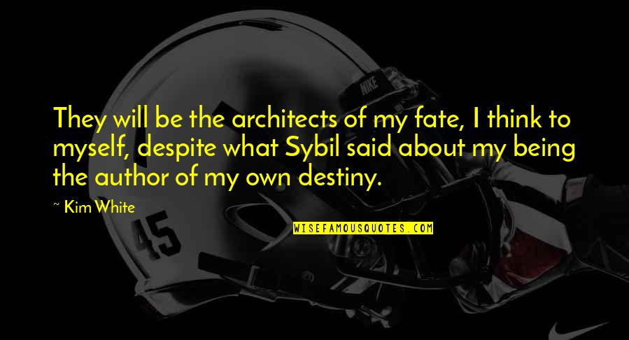 Michael Messner Quotes By Kim White: They will be the architects of my fate,