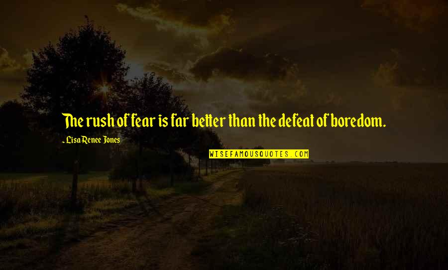 Michael Messner Quotes By Lisa Renee Jones: The rush of fear is far better than