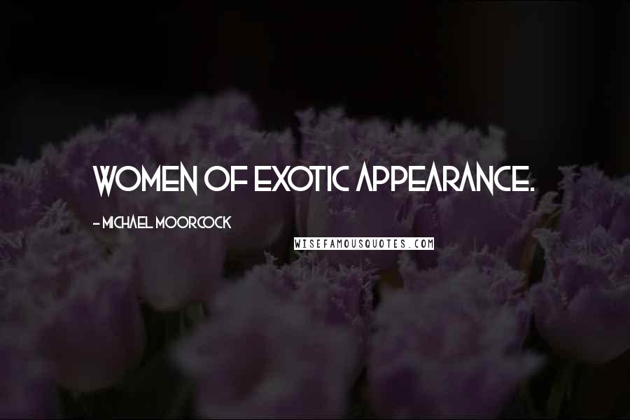 Michael Moorcock quotes: women of exotic appearance.